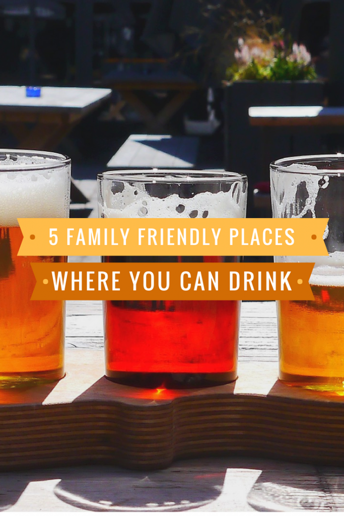 family friendly places where you can drink